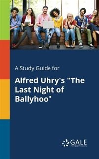 "A Study Guide for Alfred Uhry's ""The Last Night of Ballyhoo"" by Cengage Learning Gale"