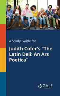 "A Study Guide for Judith Cofer's ""The Latin Deli: An Ars Poetica by Cengage Learning Gale"