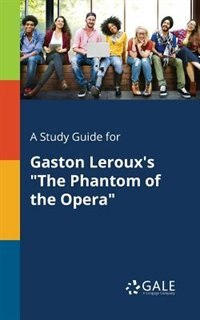 """A Study Guide for Gaston Leroux's """"The Phantom of the Opera"""" by Cengage Learning Gale"""