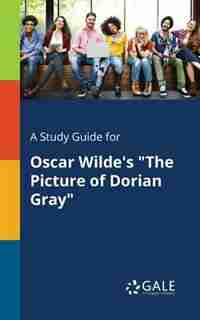 "A Study Guide for Oscar Wilde's ""The Picture of Dorian Gray"" by Cengage Learning Gale"