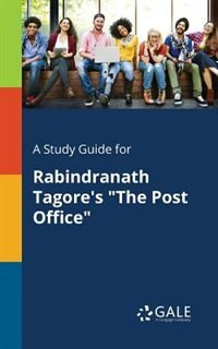 "A Study Guide for Rabindranath Tagore's ""The Post Office"" by Cengage Learning Gale"