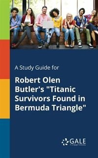"""A Study Guide for Robert Olen Butler's """"Titanic Survivors Found in Bermuda Triangle"""" by Cengage Learning Gale"""