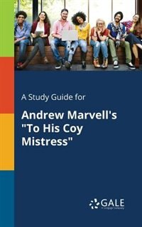 """A Study Guide for Andrew Marvell's """"To His Coy Mistress"""" by Cengage Learning Gale"""