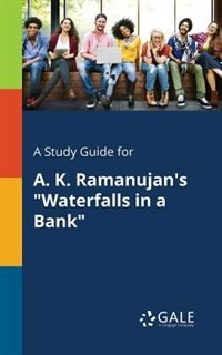 """A Study Guide for A. K. Ramanujan's """"Waterfalls in a Bank"""" by Cengage Learning Gale"""