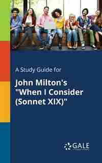 """A Study Guide for John Milton's """"When I Consider (Sonnet XIX)"""" by Cengage Learning Gale"""