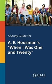 """A Study Guide for A. E. Housman's """"When I Was One and Twenty"""" by Cengage Learning Gale"""