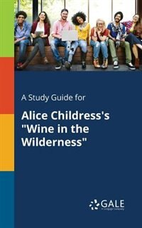 """A Study Guide for Alice Childress's """"Wine in the Wilderness"""" by Cengage Learning Gale"""