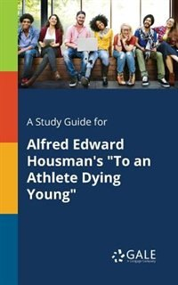 """A Study Guide for Alfred Edward Housman's """"To an Athlete Dying Young"""" by Cengage Learning Gale"""