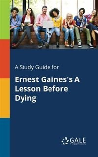 A Study Guide for Ernest Gaines's A Lesson Before Dying by Cengage Learning Gale