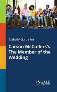 A Study Guide for Carson McCullers's The Member of the Wedding by Cengage Learning Gale