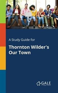 A Study Guide for Thornton Wilder's Our Town by Cengage Learning Gale