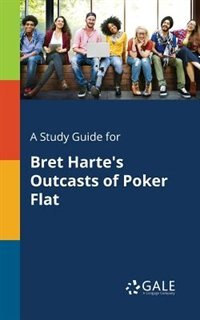 A Study Guide for Bret Harte's Outcasts of Poker Flat by Cengage Learning Gale