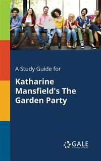 A Study Guide for Katharine Mansfield's The Garden Party by Cengage Learning Gale