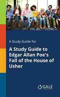 A Study Guide for A Study Guide to Edgar Allan Poe's Fall of the House of Usher by Cengage Learning Gale