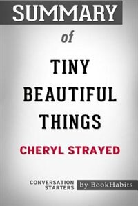Summary of Tiny Beautiful Things by Cheryl Strayed: Conversation Starters by BookHabits