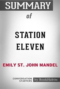 Summary of Station Eleven by Emily St. John Mandel: Conversation Starters by BookHabits