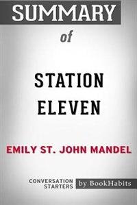 Summary of Station Eleven by Emily St. John Mandel: Conversation Starters de BookHabits