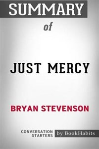 Summary of Just Mercy by Bryan Stevenson: Conversation Starters by BookHabits