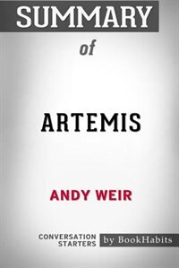 Summary of Artemis by Andy Weir: Conversation Starters by BookHabits