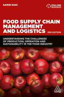 Food Supply Chain Management And Logistics: Understanding The Challenges Of Production, Operation And Sustainability In The Food Industry by Samir Dani