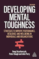 Developing Mental Toughness: Strategies To Improve Performance, Resilience And Wellbeing In…