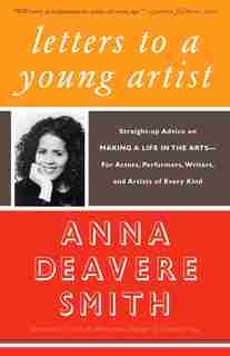 Letters to a Young Artist: Straight-up Advice on Making a Life in the Arts-For Actors, Performers, Writers, and Artists of Eve by Anna Deavere Smith