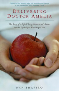 Delivering Doctor Amelia: The Story of a Gifted Young Obstetrician's Error and the Psychologist Who…