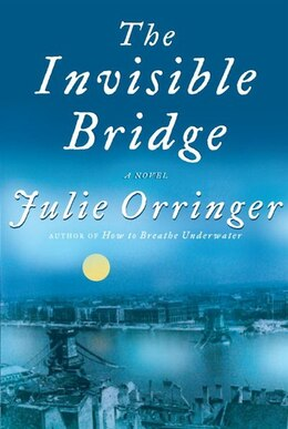 Book The Invisible Bridge by Julie Orringer