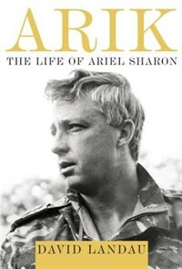 Book Arik: The Life Of Ariel Sharon by David Landau
