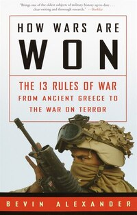 How Wars Are Won: The 13 Rules of War from Ancient Greece to the War on Terror