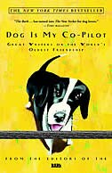 Dog Is My Co-pilot: Great Writers On The World's Oldest Friendship by Bark Editors
