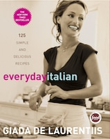 Everyday Italian: 125 Simple And Delicious Recipes: A Cookbook