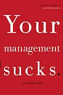 Your Management Sucks: Why You Have to Declare War on Yourself . . . and Your Business