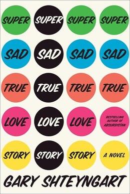Book Super Sad True Love Story: A Novel by Gary Shteyngart