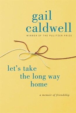 Book Let's Take The Long Way Home: A Memoir Of Friendship by Gail Caldwell
