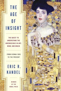 The Age Of Insight: The Quest To Understand The Unconscious In Art, Mind, And Brain, From Vienna…