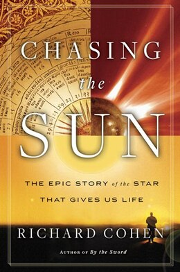 Book Chasing The Sun: The Epic Story Of The Star That Gives Us Life by Richard Cohen