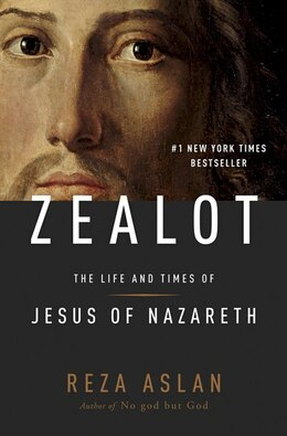 Book Zealot: The Life And Times Of Jesus Of Nazareth by Reza Aslan