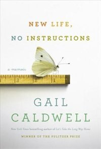 Book New Life, No Instructions: A Memoir by Gail Caldwell