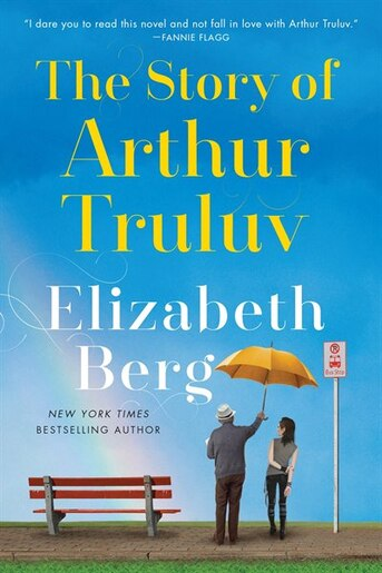 The Story Of Arthur Truluv: A Novel by Elizabeth Berg