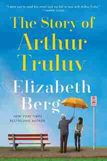 STORY OF ARTHUR TRULUV: A Novel by Elizabeth Berg