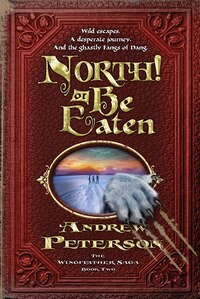 North! Or Be Eaten: Wild Escapes. A Desperate Journey. And The Ghastly Fangs Of Dang.