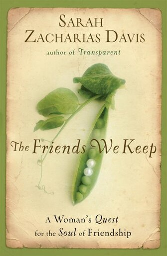 The Friends We Keep: A Woman's Quest For The Soul Of Friendship de Sarah Zacharias Davis