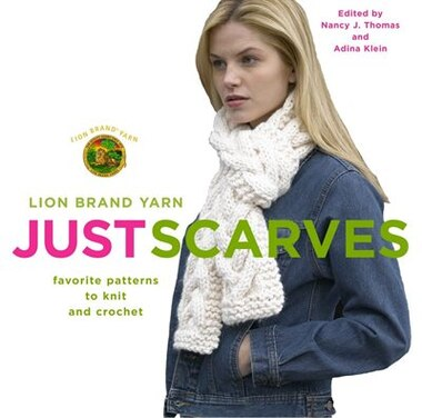 Lion Brand Yarn: Just Scarves: Favorite Patterns To Knit And Crochet by Lion Brand