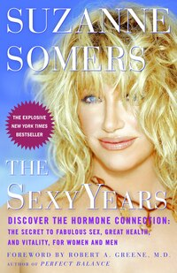 The Sexy Years: Discover the Hormone Connection: The Secret to Fabulous Sex, Great Health, and…