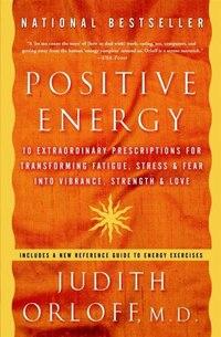 Positive Energy: 10 Extraordinary Prescriptions for Transforming Fatigue, Stress, and Fear into…