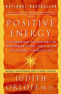 Positive Energy: 10 Extraordinary Prescriptions for Transforming Fatigue, Stress, and Fear into…