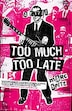 Too Much, Too Late: A Novel by Marc Spitz