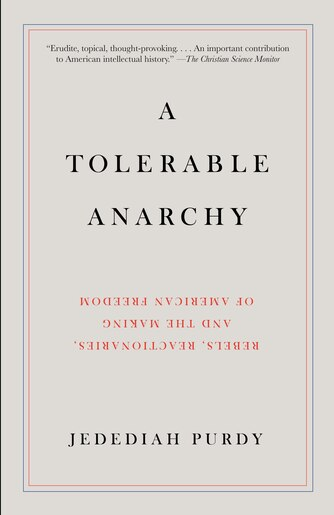 A Tolerable Anarchy: Rebels, Reactionaries, And The Making Of American Freedom by Jedediah Purdy