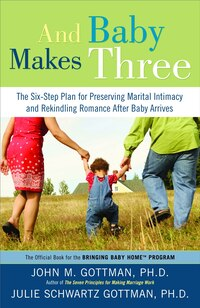 And Baby Makes Three: The Six-step Plan For Preserving Marital Intimacy And Rekindling Romance…